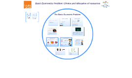 1. Basic Economics Problem: Choice and Allocation of resources