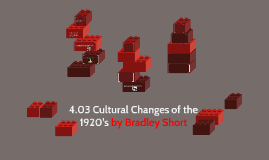 4.03 Cultural Changes of the 1920's by Bradley Short
