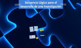Copy of Secuencia Lógica para el desarrollo de una Investigación