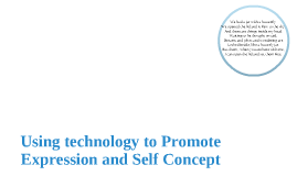 Using Technology To Promote Self Expression and Self Concept