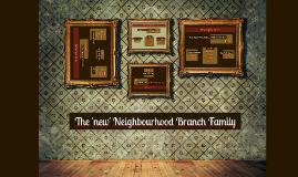 The 'new' Neighbourhood Branch Family