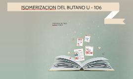 ISOMERIZACION DEL BUTANO U - 106