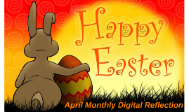 Happy Easter! My April Monthly Digital Reflection!