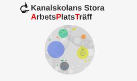 Kanalskolans Stora ArbetsPlatsTräff