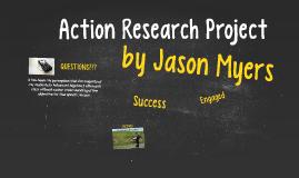 Action Research Presentation ~ Jason Myers
