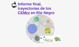 Informe final, trayectorias de los CEMrv en Río Negro