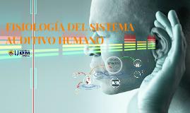 Copy of FISIOLOGÍA DEL SISTEMA AUDITIVO HUMANO
