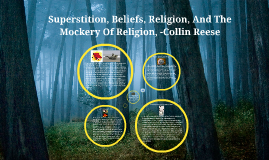 Superstition, Beliefs, Religion, And The Mockery Of Religion, Final Draft -Collin Reese