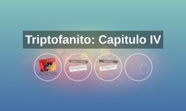 Triptofanito: Capitulo IV