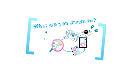 Copy of What are you drawn to?