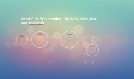 Short Film Presentation - By Sam AND THATS IT CUZ I ONLY DO