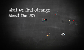 What we find strange about the UK?