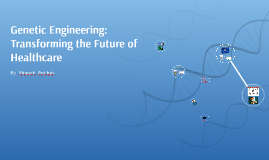 Genetic Engineering: Transforming the Future of Healthcare