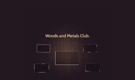 Woods and Metals Club.