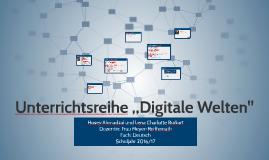 Unterrichtsreihe ,,Digitale Welten''