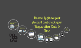 Copy of How to Log into your Account and Check your Registration Date & Time