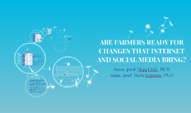 ARE FARMERS READY FOR CHANGES THAT INTERNET AND SOCIAL MEDIA