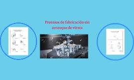 procesos de fabricación sin arranque de viruta