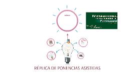 REPLICA DE PONENCIAS ASISTIDAS