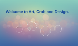 Welcome to Art, Craft and Design.