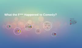 What the F*** Happened to Comedy?