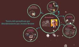 Copy of Teoria del aprendizaje por descubrimiento por Jerome Bruner