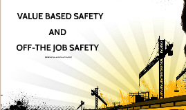 Copy of Copy of VALUE BASED SAFETY AND OFF-THE-JOB SAFETY