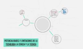 Copy of POTENCIALIDADES Y LIMITACIONES DE LA TECNOLOGIA LA CIENCIA Y