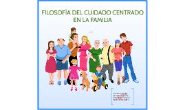 FILOSOFÍA DEL CUIDADO CENTRADO EN LA FAMILIA