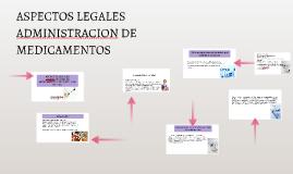 ASPECTOS LEGALES ADMINISTRACION DE MEDICAMENTOS