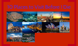 10 Places to Visit Before I Die