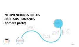 Copy of INTERVENCIONES EN LOS PROCESOS HUMANOS (primera parte)