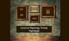 Copy of Careers in Psychology: Forensic Psychologist