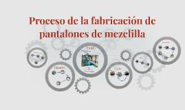 Copy of Proceso de la fabricación de pantalones de mezclilla