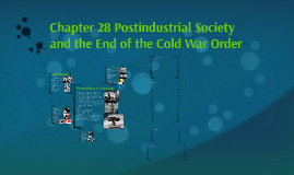 prezi 24 Ch28 Postindustrial Society and the End of the Cold War Order