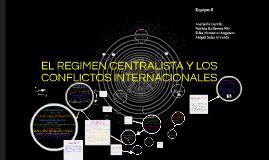 Copy of EL REGIMEN CENTRALISTA Y LOS CONFLICTOS INTERNACIONALES