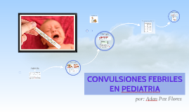 Copy of Copy of CONVULSIONES FEBRILES EN PEDIATRIA