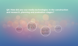Q4: How did you use media technologies in the construction a