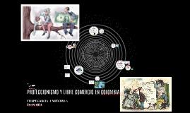 Copy of PROTECCIONISMO Y LIBRE COMERCIO EN COLOMBIA