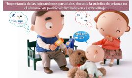 Copy of Importancia de las interacciones parentales  durante la práctica de crianza en el alumno con posibles dificultades en el aprendizaje