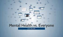 Mental Health vs. Everyone