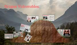 Grupos Vulnerables y su naturaleza.