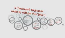 "A Clockwork Organelle (nobody will get this ""joke"")"
