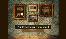 The Renaissance (1300-1600)