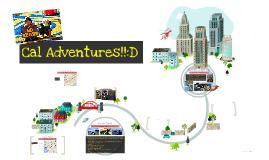 Cal Adventures!!