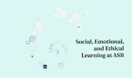 Social, emotional, and Ethical Learning at ASB