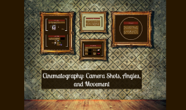 Cinematography: Camera Shots, Angles, and Movement