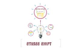 STRESS SHIFT