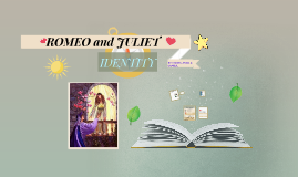Romeo and Juliet- IDENTITY