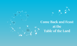 Come Back and Feast at the Table of the Lord